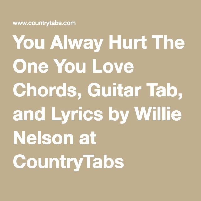 You Alway Hurt The One You Love Chords, Guitar Tab, And