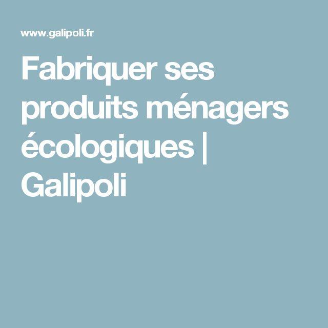 Fabriquer ses produits ménagers écologiques | Galipoli