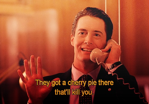 "Twin Peaks Pie Quote: ""They Got A Cherry Pie There That'll Kill You."""