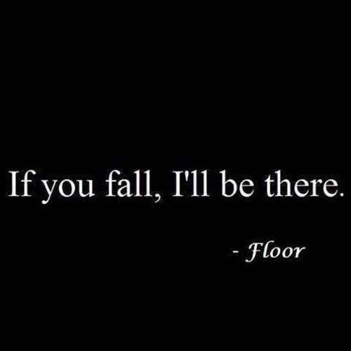 If you fall, I'll be there. #funny, #jokes, #humour
