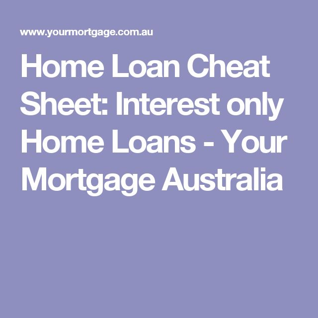 Home Loan Cheat Sheet: Interest only Home Loans - Your Mortgage Australia