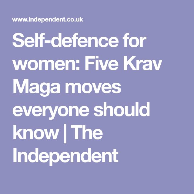 Self-defence for women: Five Krav Maga moves everyone should know | The Independent