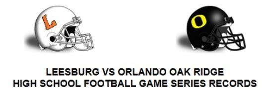 Leesburg vs Orlando Oak Ridge, High School Football Games Series Records, Gerald Lacey, Senior Writer, Carver Heights Quarterback Club