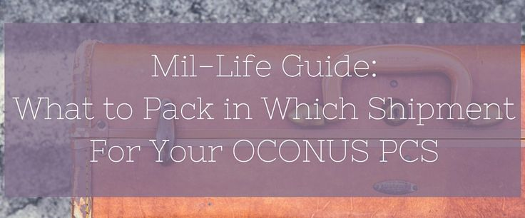 Mil-Life Guide: What to Pack in Which Shipment For Your OCONUS PCS