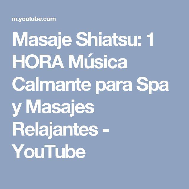 Masaje Shiatsu: 1 HORA Música Calmante para Spa y Masajes Relajantes - YouTube