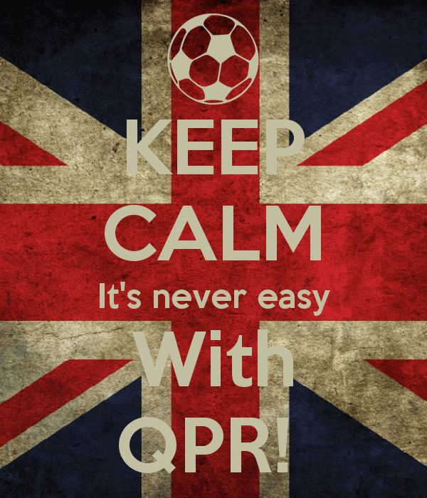 KEEP CALM It's never easy With QPR!