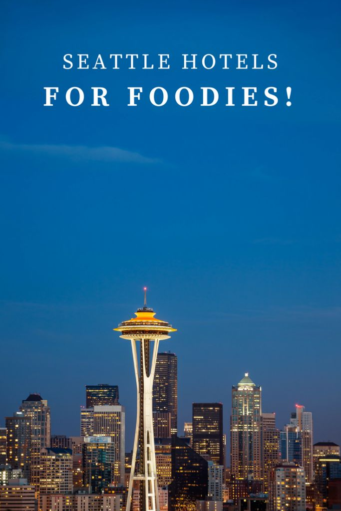 5 great Seattle hotels for foodies