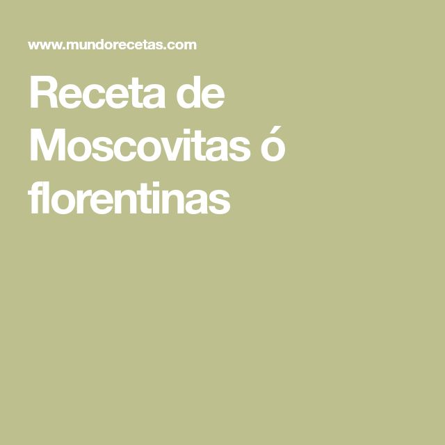 Receta de Moscovitas ó florentinas