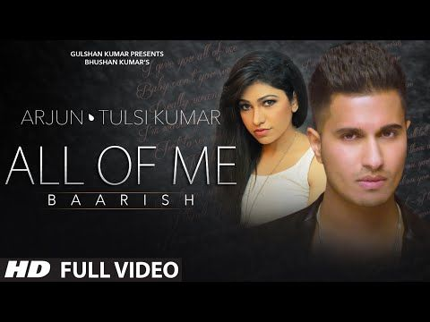 'All Of Me (Baarish)' Full VIDEO Song | Arjun Ft. Tulsi Kumar | T-Series - YouTube
