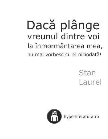 """""""Dacă plânge vreunul dintre voi la înmormântarea mea, nu mai vorbesc cu el niciodată!"""" Stan Laurel"""