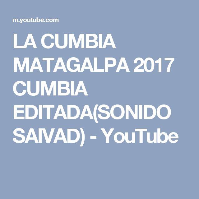 LA CUMBIA MATAGALPA 2017 CUMBIA EDITADA(SONIDO SAIVAD) - YouTube