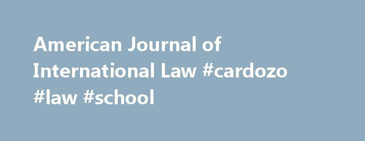 American Journal of International Law #cardozo #law #school http://law.remmont.com/american-journal-of-international-law-cardozo-law-school/  #law journal # American Journal of International Law The American Journal of International Law (AJIL) has been published quarterly since 1907. It features articles, editorials, notes, and comments by pre-eminent scholars on developments in international law and international relations. The […]