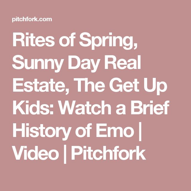 Rites of Spring, Sunny Day Real Estate, The Get Up Kids: Watch a Brief History of Emo | Video | Pitchfork