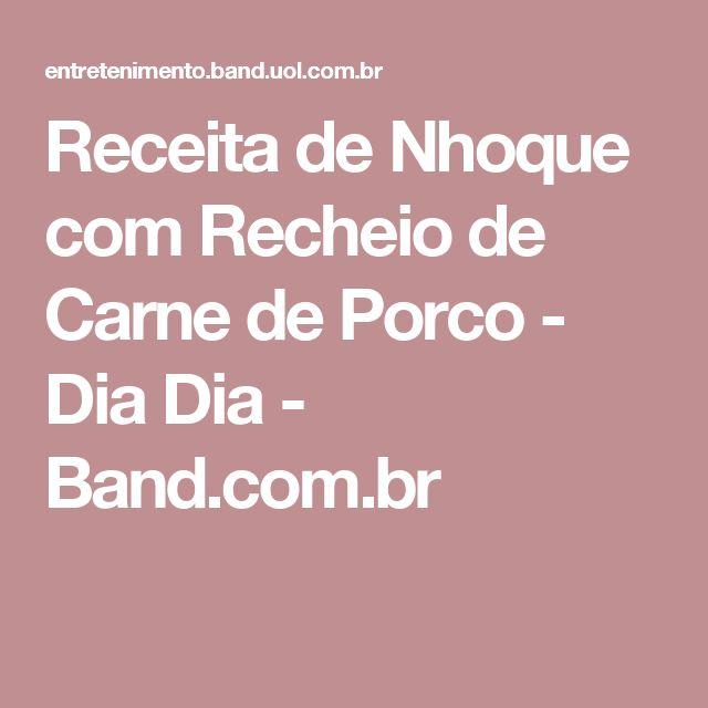 Receita de Nhoque com Recheio de Carne de Porco - Dia Dia - Band.com.br