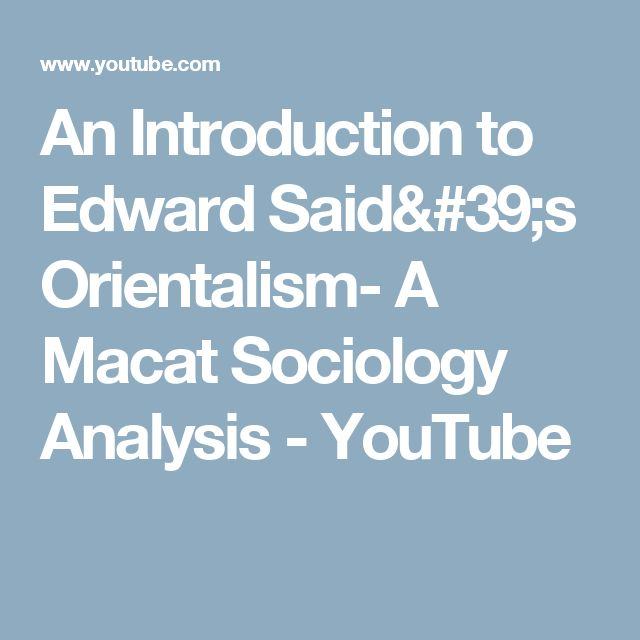 An Introduction to Edward Said's Orientalism- A Macat Sociology Analysis - YouTube