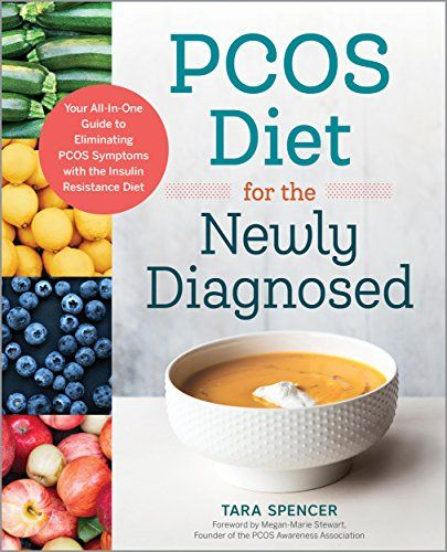 PCOS Diet for the Newly Diagnosed: Your All-In-One Guide to Eliminating PCOS Symptoms with the Insulin Resistance Diet by [Spencer, Tara]