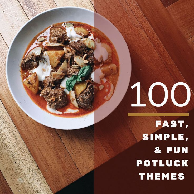 100 Fast, Simple, & Fun Potluck Themes for your next small group, family get-together, or fun friend gathering | Canvas & Table