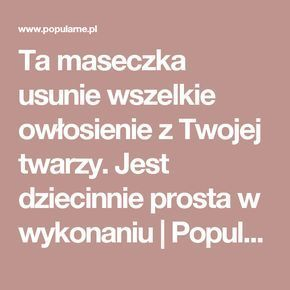 Ta maseczka usunie wszelkie owłosienie z Twojej twarzy. Jest dziecinnie prosta w wykonaniu | Popularne.pl