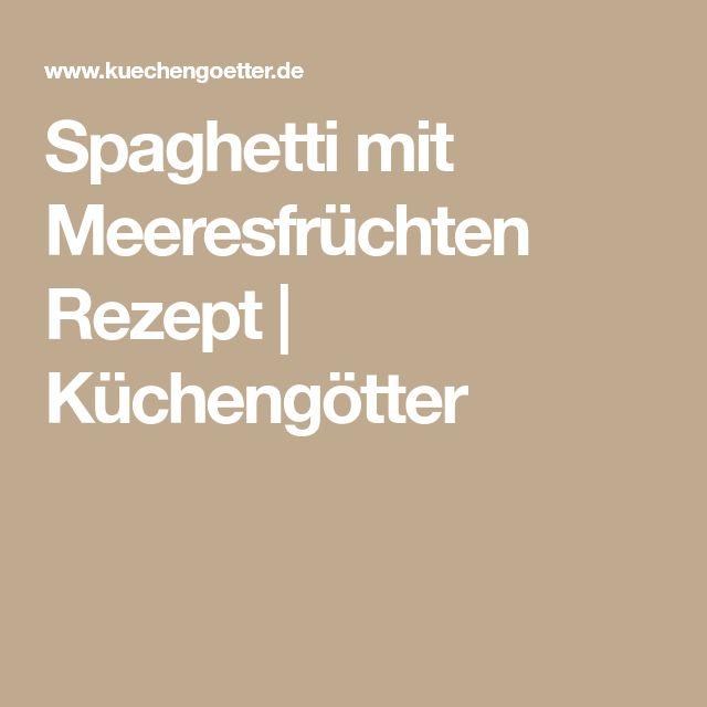 Spaghetti mit Meeresfrüchten Rezept | Küchengötter