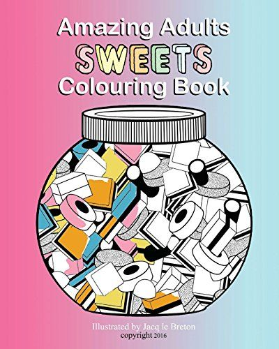 Amazing Adults Colouring Book Sweets Volume 4 By Jacq Le Breton
