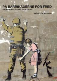 På barrikaderne for fred  af Majken Jul Sørensen Verdenshistorie fortælles ofte i glimt fra krig til krig. Denne fagbog ser på.... http://irenepublishing.com/?page_id=298