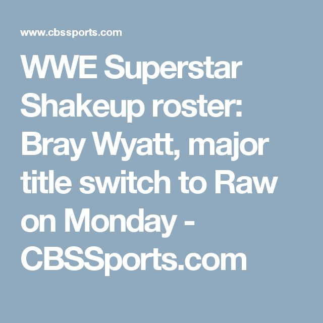 WWE Superstar Shakeup roster: Bray Wyatt, major title switch to Raw on Monday - CBSSports.com