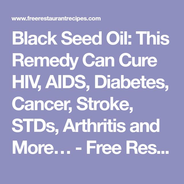 Black Seed Oil: This Remedy Can Cure HIV, AIDS, Diabetes, Cancer, Stroke, STDs, Arthritis and More… - Free Restaurant Recipes