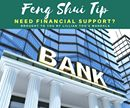 Feng Shui Tip!!!  Need Financial Support?  If you need financial support, then hang a picture of a well-known and reputable bank behind you – this is especially good for those of you in real estate or if you have a trading business requiring good banking support. This is also important if you owe a lot of money to a bank for example, you may have credit card debt or loans needing repayment.  Note: Be sure when you select and hang the picture that there are no sharp edges hitting your back or…