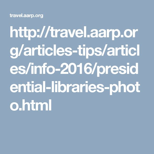 http://travel.aarp.org/articles-tips/articles/info-2016/presidential-libraries-photo.html