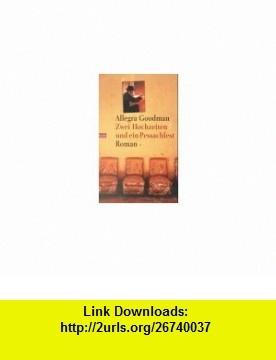 Zwei Hochzeiten und ein Pessachfest. (9783442725823) Allegra Goodman , ISBN-10: 3442725828  , ISBN-13: 978-3442725823 ,  , tutorials , pdf , ebook , torrent , downloads , rapidshare , filesonic , hotfile , megaupload , fileserve