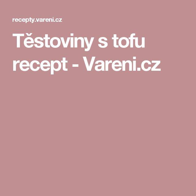Těstoviny s tofu recept - Vareni.cz