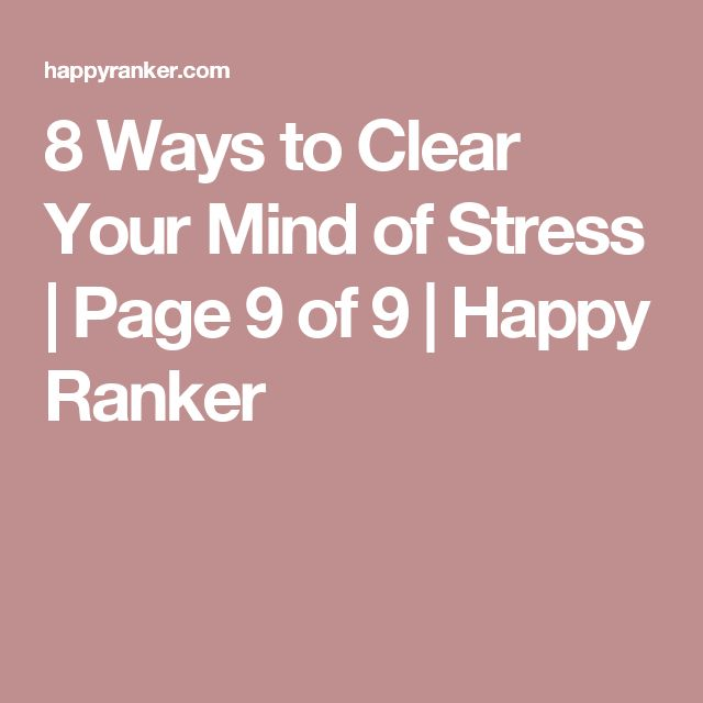 8 Ways to Clear Your Mind of Stress | Page 9 of 9 | Happy Ranker