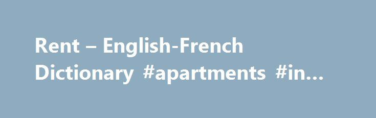 """Rent – English-French Dictionary #apartments #in #riverside #ca http://apartment.remmont.com/rent-english-french-dictionary-apartments-in-riverside-ca/  #for rent # Dictionnaires de langue en ligne available for rentadj adjective. Describes a noun or pronoun–for example, """"a tall girl,"""" """"an interesting book,"""" """"a big house."""" disponible à la location adj adjectif. modifie un nom. Il est généralement placé après le nom et s'accorde avec le nom (ex. un ballon bleu, une balle bleue Continue…"""