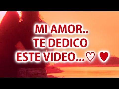 Mi AMOR este Vídeo es para Ti ♡ ♥ TE AMO - YouTube
