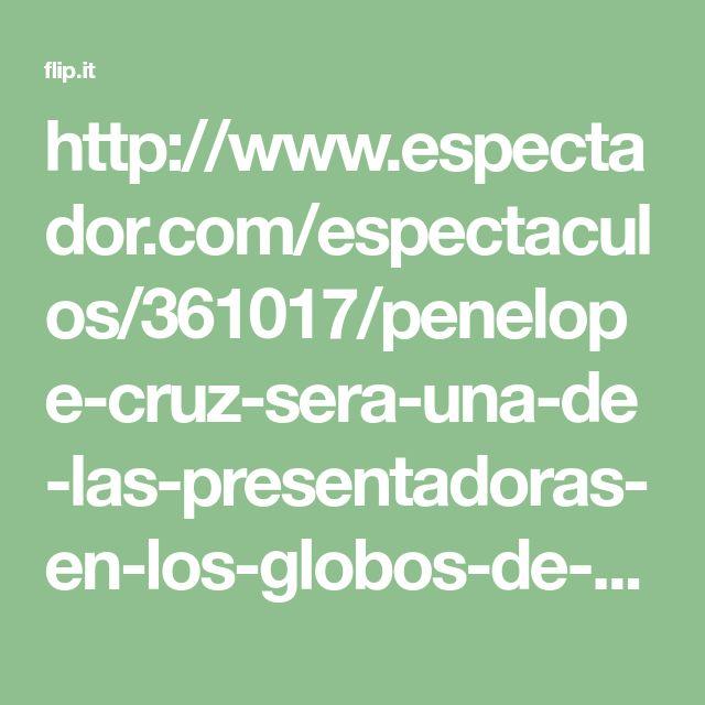 http://www.espectador.com/espectaculos/361017/penelope-cruz-sera-una-de-las-presentadoras-en-los-globos-de-oro
