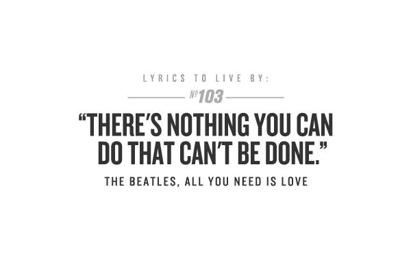 THERE'S NOTHING YOU CAN DO THAT CAN'T BE DONE
