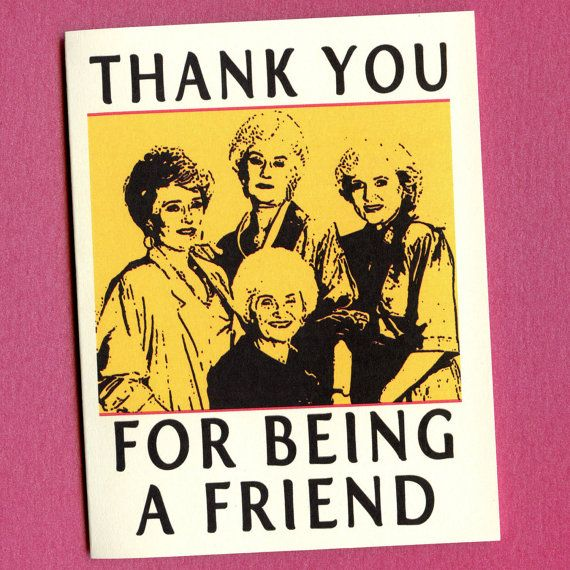 THE GOLDEN GIRLS Card - Thank You For Being A Friend  - Funny Golden Girls Greeting Card - Betty White, Bea Arthur