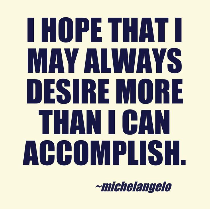I hope that I may always desire more than I can accomplish. Michelangelo #Italian #quotes #inspirational