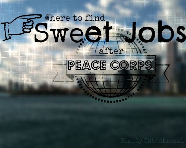 Where to Find Sweet Jobs After Peace Corps [non-profit work, government jobs, international community development, out-of-the-box jobs, travel, work exchanges]