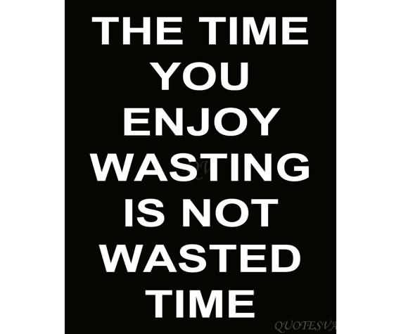 Best 20+ Wasting Time Quotes Ideas On Pinterest