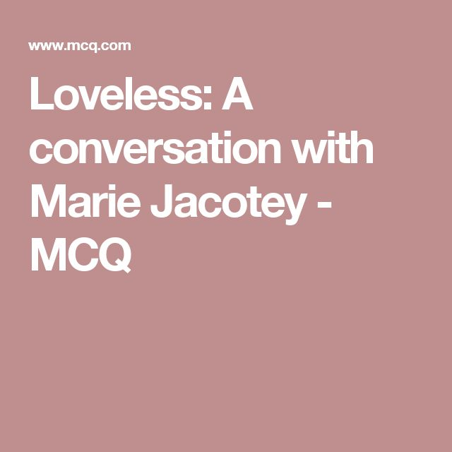 Loveless: A conversation with Marie Jacotey - MCQ