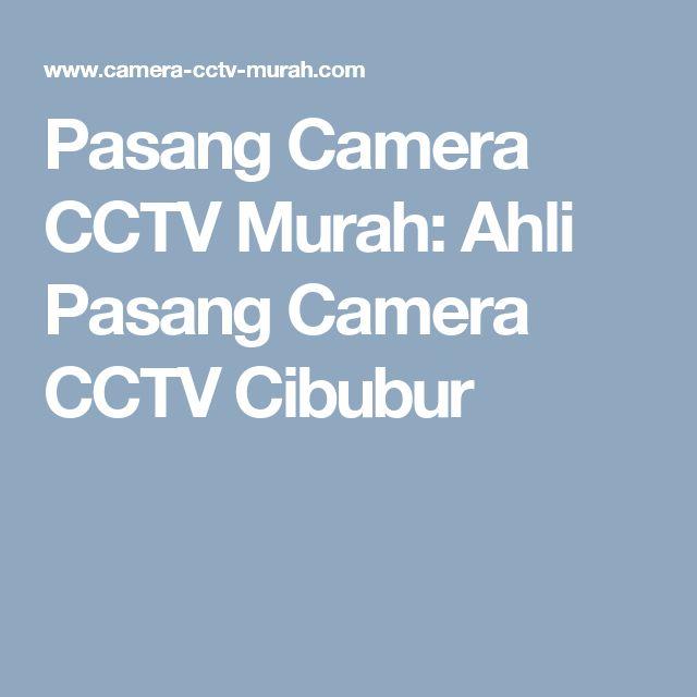 Pasang Camera CCTV Murah: Ahli Pasang Camera CCTV Cibubur