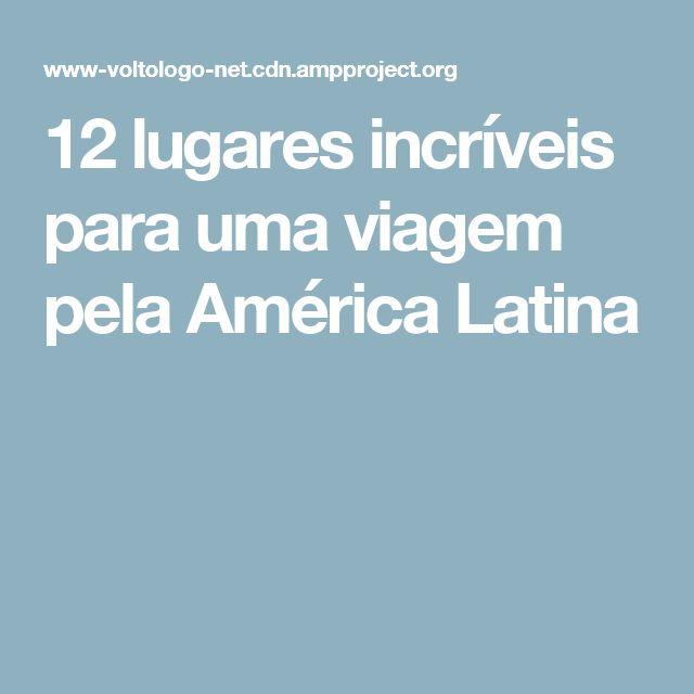 12 lugares incríveis para uma viagem pela América Latina