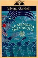La memoria dell'acqua / Silvana Gandolfi ; illustrazioni di Giulia Orecchia