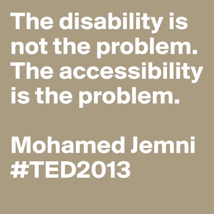 """The #disability is not the problem. The accessibility is the problem."" - Mohamed Jemni #TED2013 #quote"