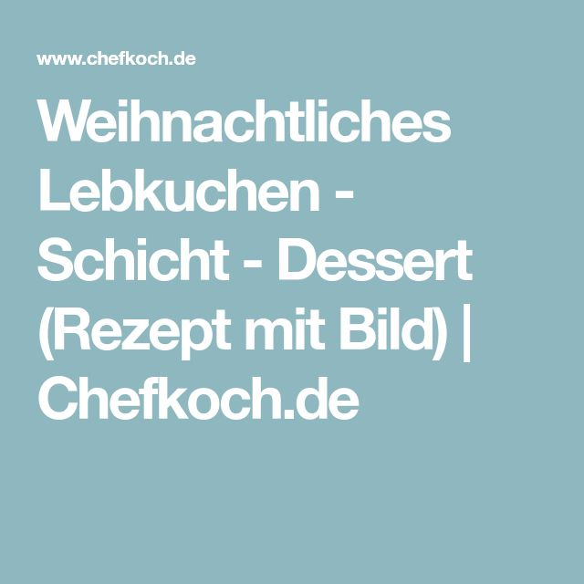 Weihnachtliches Lebkuchen - Schicht - Dessert (Rezept mit Bild) | Chefkoch.de
