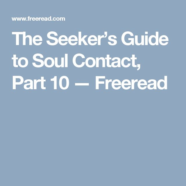 The Seeker's Guide to Soul Contact, Part 10 — Freeread