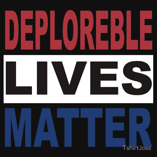 Deplorable lives Matter Hillary
