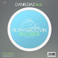 FGR171 - 1 - Daniel Diaz - Virus (Original Mix) Clip by Filthy Groovin MusicGroup on SoundCloud