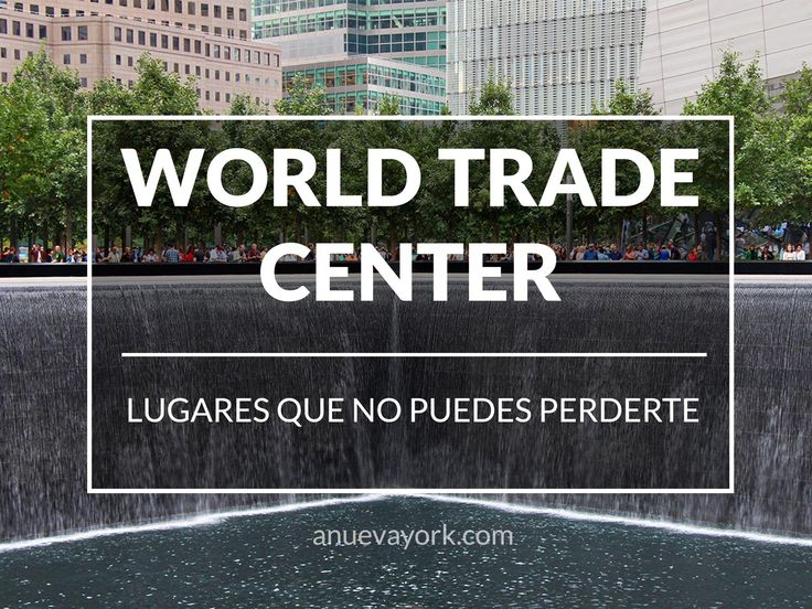 Los lugares indispensables del World Trade Center y la Zona Cero